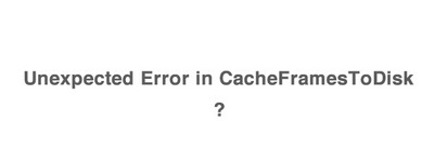 AEの「Unexpected Error in CacheFramesToDisk」ってナンだ? その1